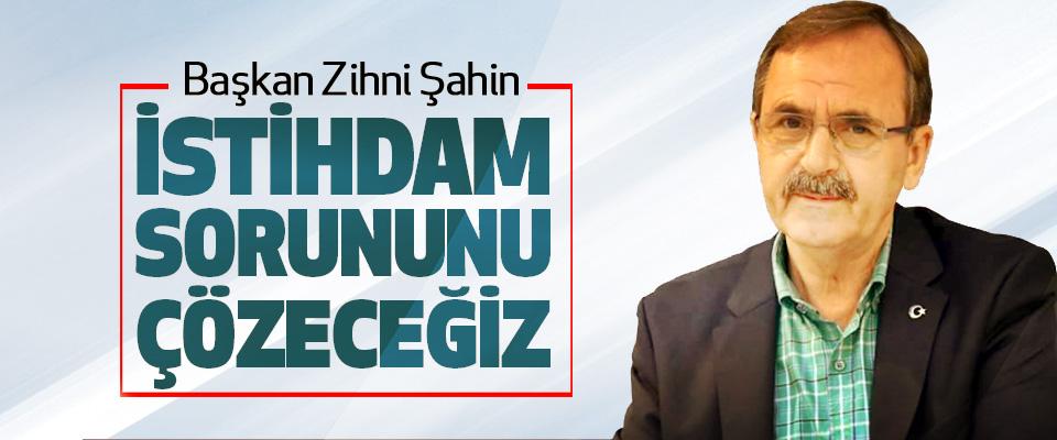 Samsun Büyükşehir Belediye Başkanı Zihni Şahin: İstihdam Sorununu Çözeceğiz