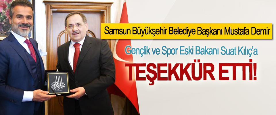 Samsun Büyükşehir Belediye Başkanı Mustafa Demir Gençlik ve Spor Eski Bakanı Suat Kılıç'a Teşekkür Etti!