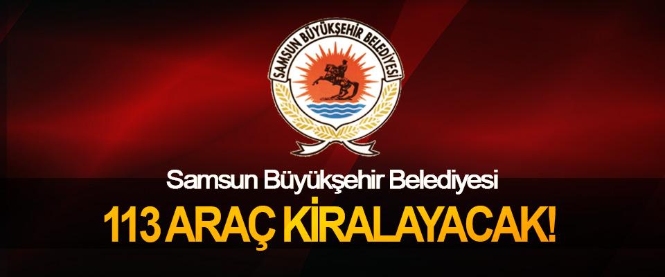 Samsun Büyükşehir Belediyesi 113 Araç Kiralayacak!