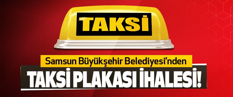 Samsun Büyükşehir Belediyesi'nden Taksi Plakası İhalesi!