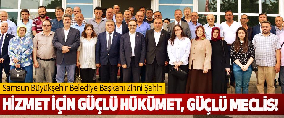 Samsun Büyükşehir Belediye Başkanı Zihni Şahin: Hizmet için güçlü hükümet, güçlü meclis!