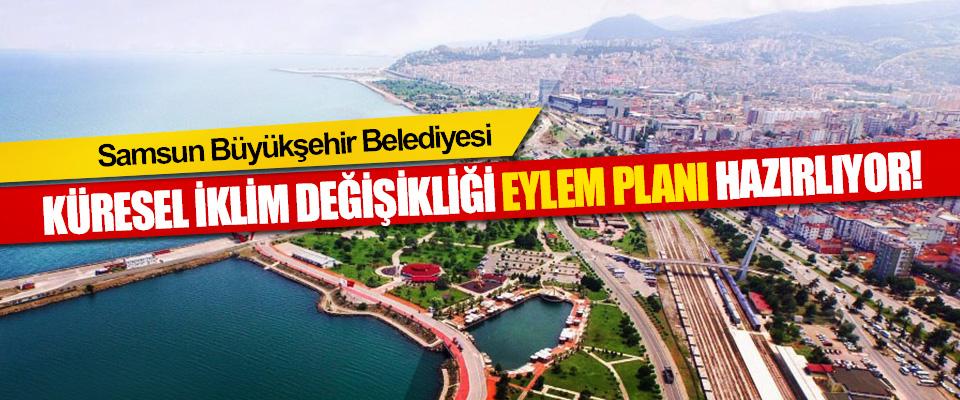Samsun Büyükşehir Belediyesi Küresel İklim Değişikliği Eylem Planı Hazırlıyor!