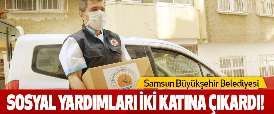Samsun büyükşehir belediyesi sosyal yardımları iki katına çıkardı!