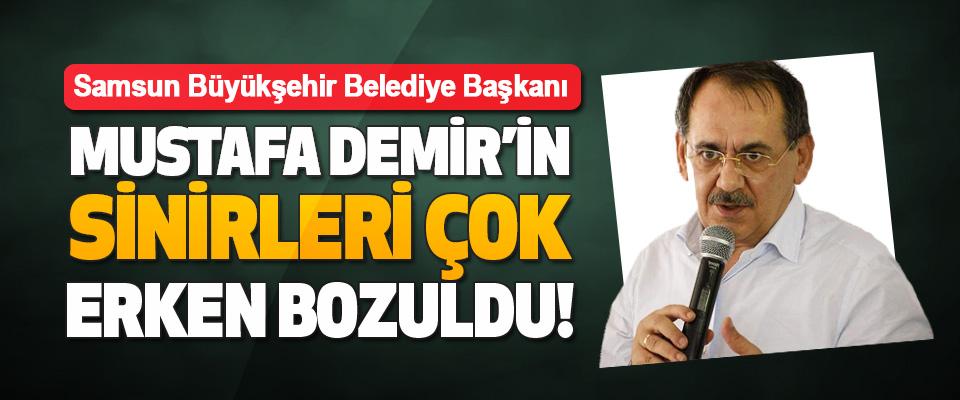 Samsun Büyükşehir Belediye Başkanı Mustafa Demir'in Sinirleri Çok Erken Bozuldu!