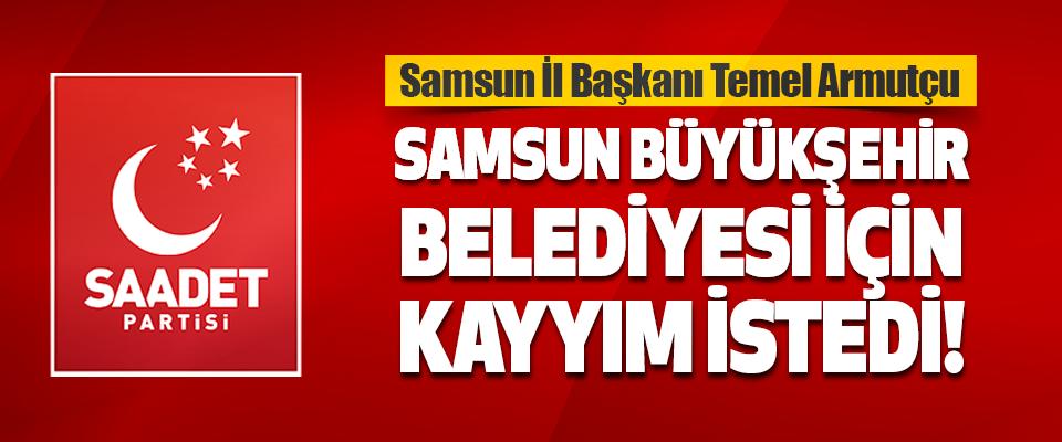 Samsun Büyükşehir Belediyesi İçin Kayyım İstedi!