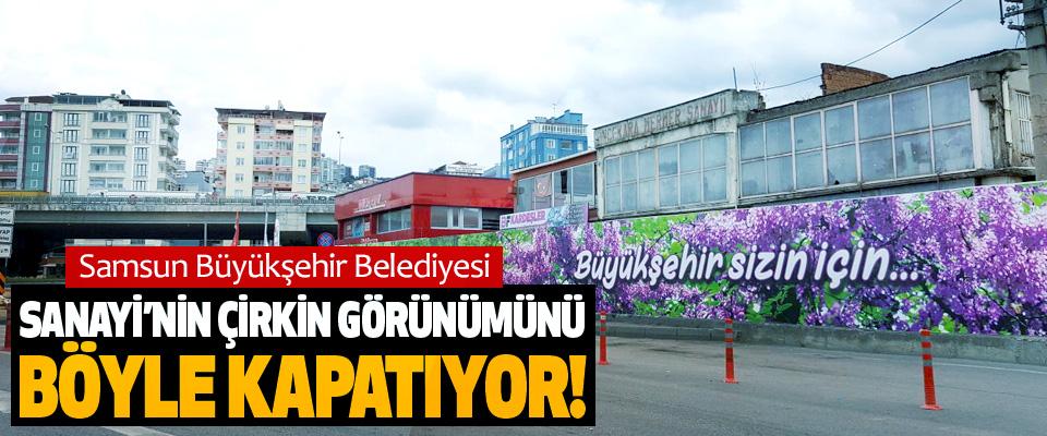 Samsun Büyükşehir Belediyesi Sanayi'nin çirkin görünümünü böyle kapatıyor!