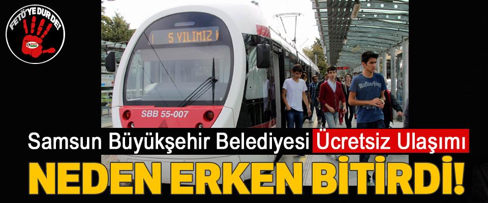 Samsun Büyükşehir Belediyesi Ücretsiz Ulaşımı Neden Erken Bitirdi!