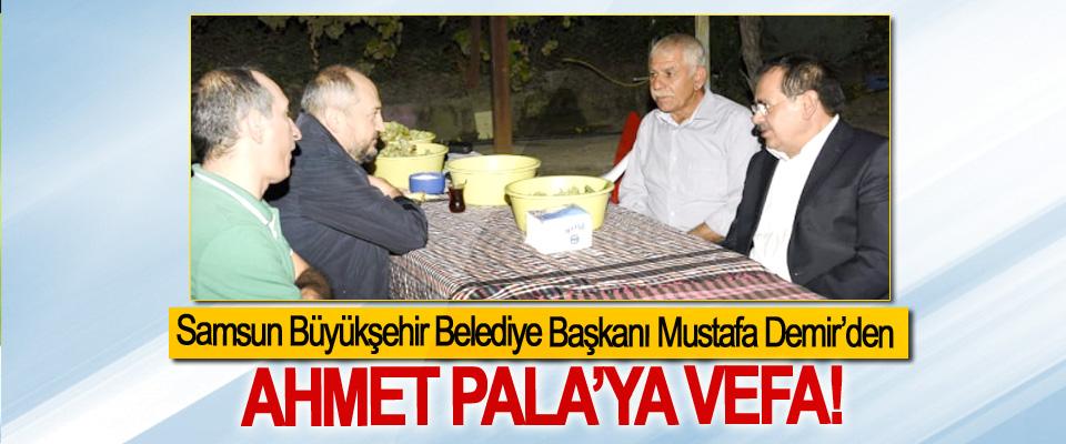 Samsun Büyükşehir Belediye Başkanı Mustafa Demir'den  Ahmet Pala'ya vefa!