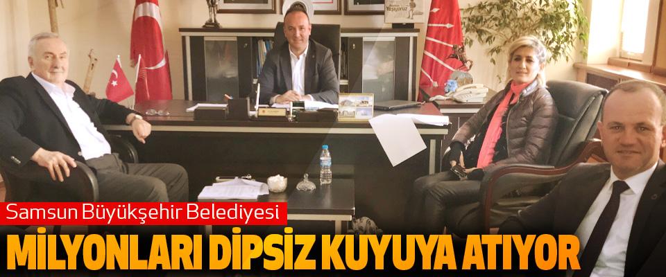 Samsun Büyükşehir Belediyesi Milyonları Dipsiz Kuyuya Atıyor