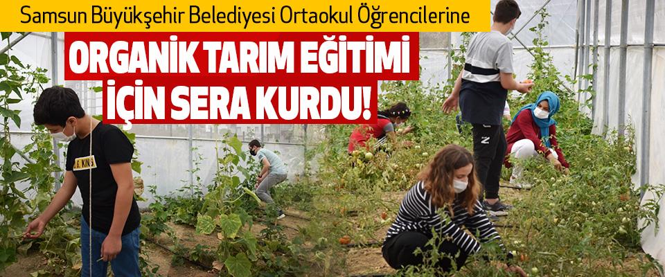 Samsun Büyükşehir Belediyesi Ortaokul Öğrencilerine Organik Tarım Eğitimi İçin Sera Kurdu!