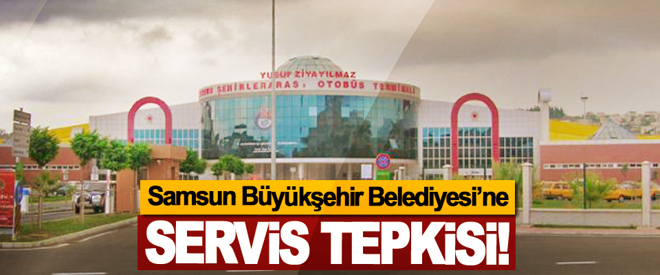 Samsun Büyükşehir Belediyesi'ne Servis Tepkisi!