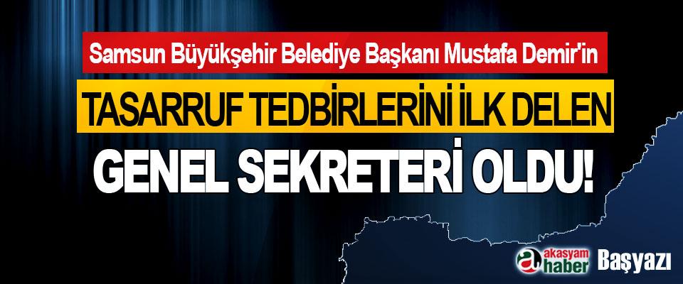 Samsun Büyükşehir Belediye Başkanı Mustafa Demir'in Tasarruf tedbirlerini ilk delen genel sekreteri oldu!