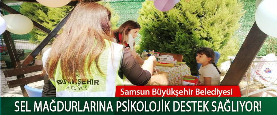 Samsun Büyükşehir Belediyesi Sel mağdurlarına psikolojik destek sağlıyor!