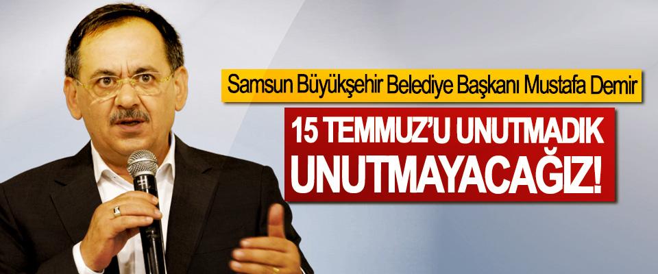 Samsun Büyükşehir Belediye Başkanı Mustafa Demir: 15 Temmuz'u Unutmadık, Unutmayacağız!