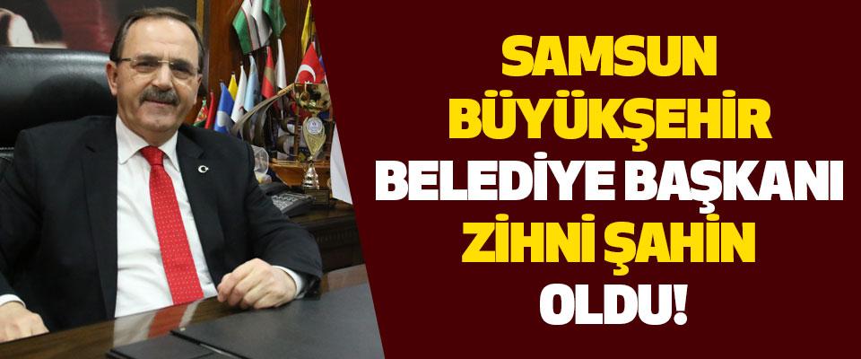 Samsun Büyükşehir Belediye Başkanı Zihni Şahin Oldu!