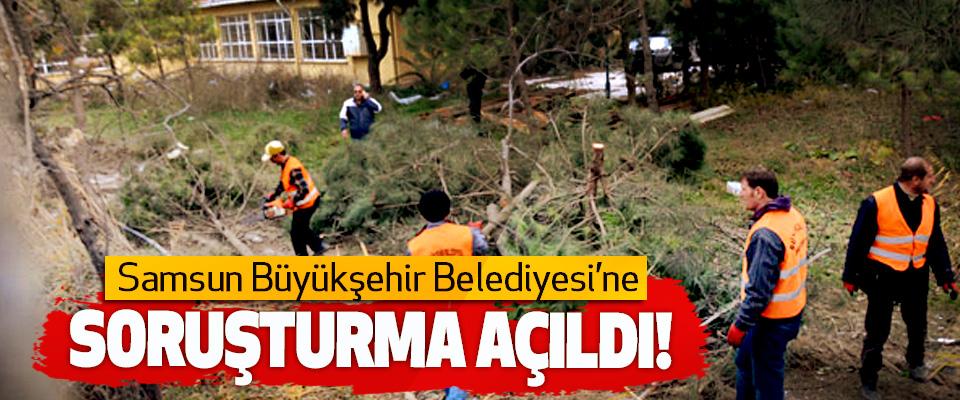 Samsun Büyükşehir Belediyesi'ne Soruşturma Açıldı!