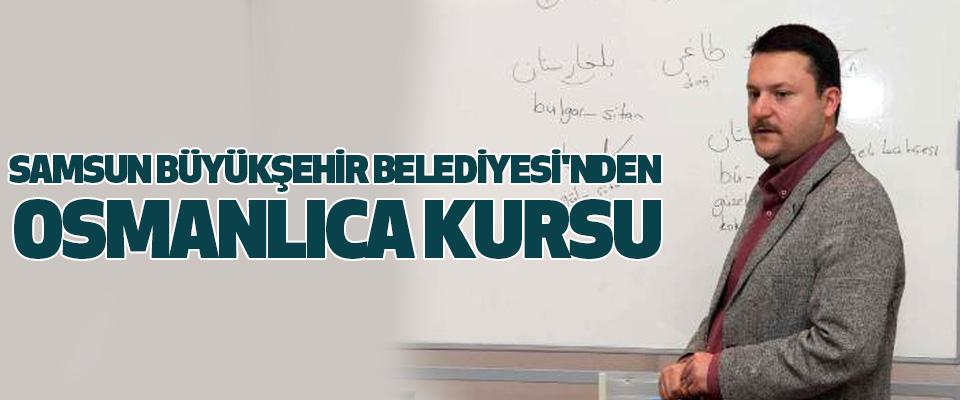 Samsun Büyükşehir Belediyesi'nden Osmanlıca Kursu