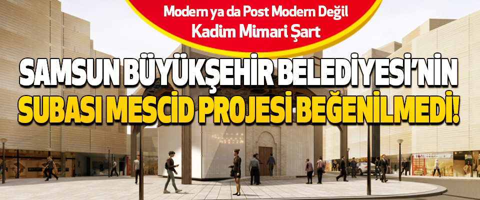 Samsun Büyükşehir Belediyesi'nin Subası Mescid Projesi Beğenilmedi!