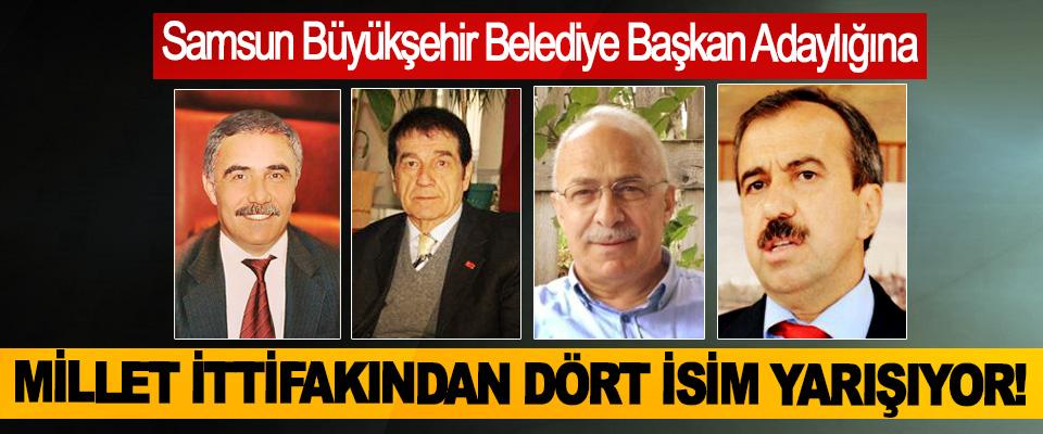 Samsun Büyükşehir Belediye Başkan Adaylığına Millet ittifakından dört isim yarışıyor!