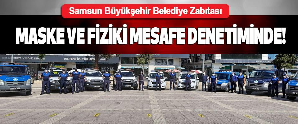 Samsun Büyükşehir Belediye Zabıtası Maske ve Fiziki Mesafe Denetiminde!
