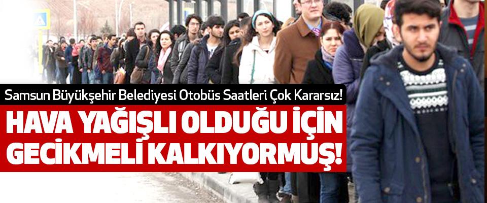 Samsun Büyükşehir Belediyesi Otobüs Saatleri Çok Kararsız!