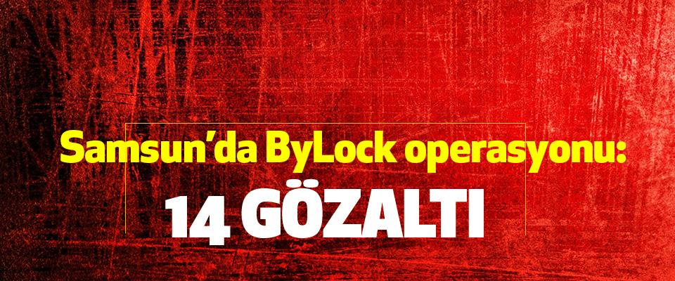 Samsun ByLock operasyonu:  14 Gözaltı