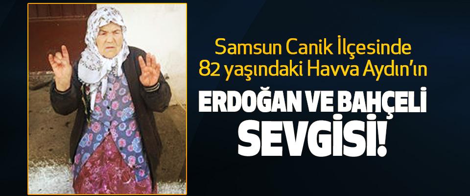 Samsun Canik İlçesinde 82 yaşındaki Havva Aydın'ın Erdoğan ve Bahçeli sevgisi!