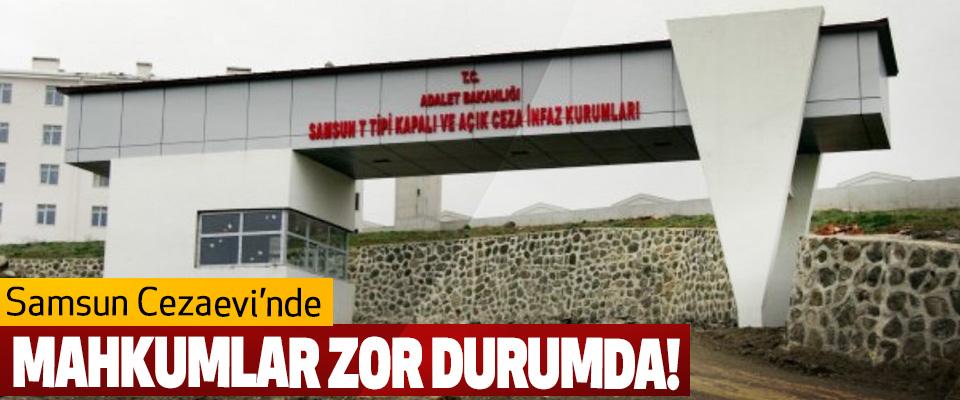 Samsun Cezaevi'nde Mahkumlar Zor Durumda!
