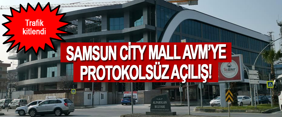Samsun City Mall Avm'ye Protokolsüz Açılış!