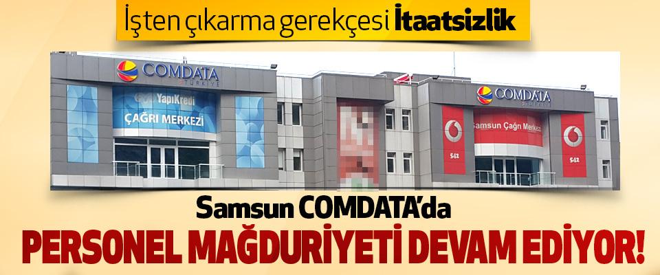 samsun comdata'da personel mağduriyeti devam ediyor!