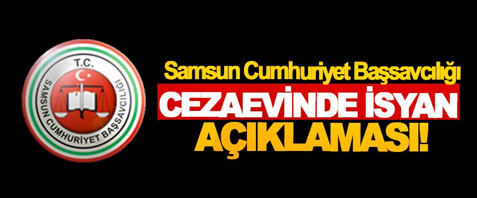 Samsun Cumhuriyet Başsavcılığı Cezaevinde isyan açıklaması!