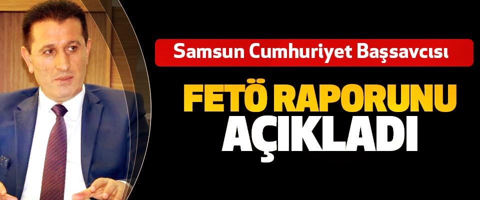 Samsun Cumhuriyet Başsavcısı FETÖ Raporunu Açıkladı