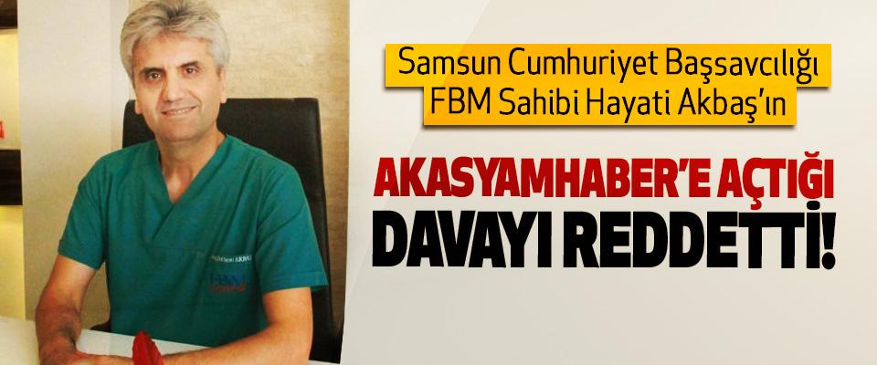 Samsun Cumhuriyet Başsavcılığı FBM Sahibi Hayati Akbaş'ın Akasyamhaber'e açtığı davayı reddetti!