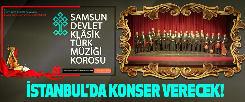 Samsun Devlet Klasik Türk Müziği Korosu İstanbul'da konser verecek!
