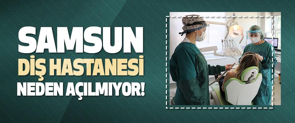 Samsun Diş Hastanesi Neden Açılmıyor!
