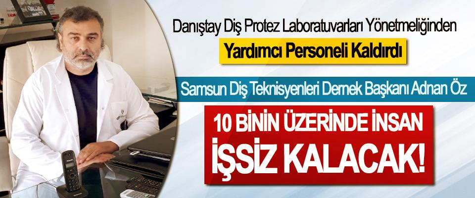 Samsun Diş Teknisyenleri Dernek Başkanı Adnan Öz: 10 Binin Üzerinde İnsan İşsiz Kalacak!