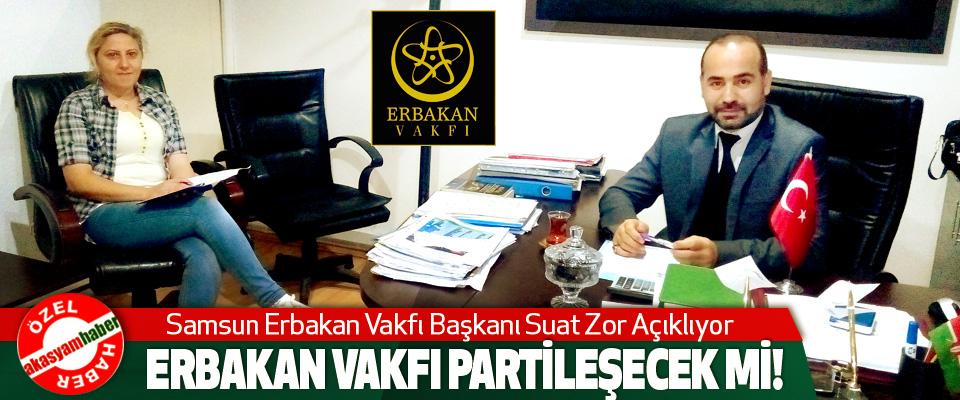Samsun Erbakan Vakfı Başkanı Suat Zor Açıklıyor: