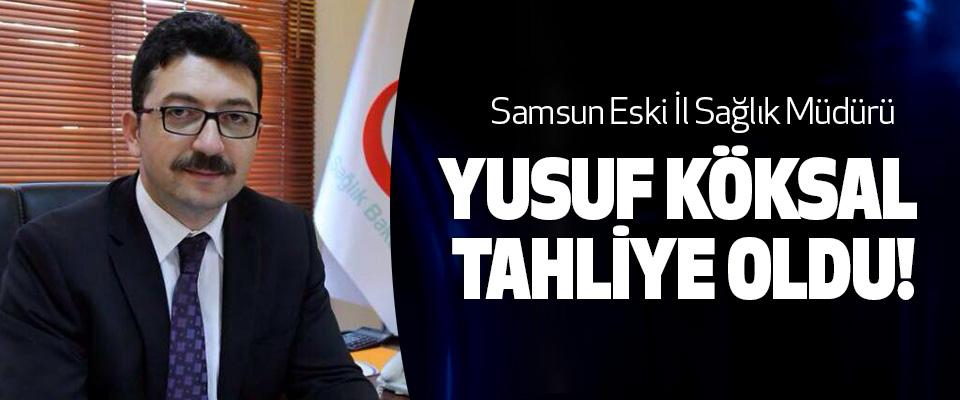 Samsun eski İl Sağlık Müdürü Yusuf köksal tahliye oldu!