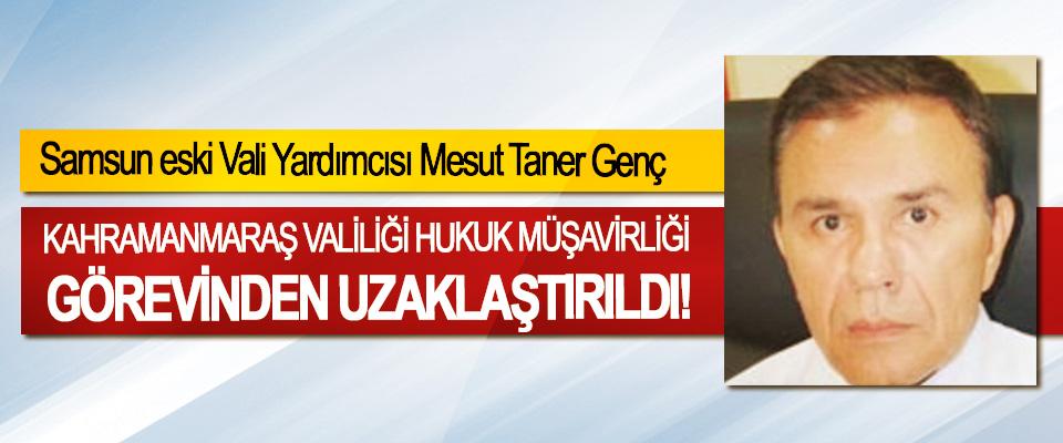 Samsun eski Vali Yardımcısı Mesut Taner Genç Kahramanmaraş Valiliği Hukuk Müşavirliği görevinden uzaklaştırıldı!