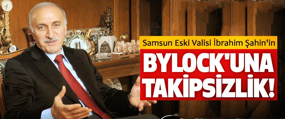 Samsun eski Valisi İbrahim Şahin'in Bylock'una takipsizlik!
