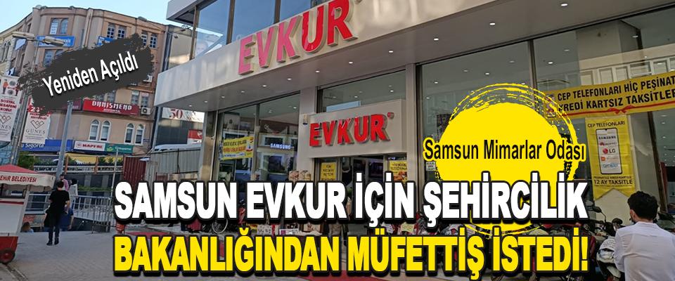 Samsun Evkur İçin Şehircilik Bakanlığından Müfettiş İstedi!