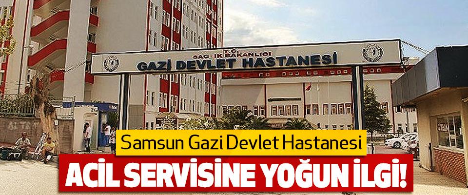 Samsun Gazi Devlet Hastanesi Acil Servisine Yoğun İlgi!