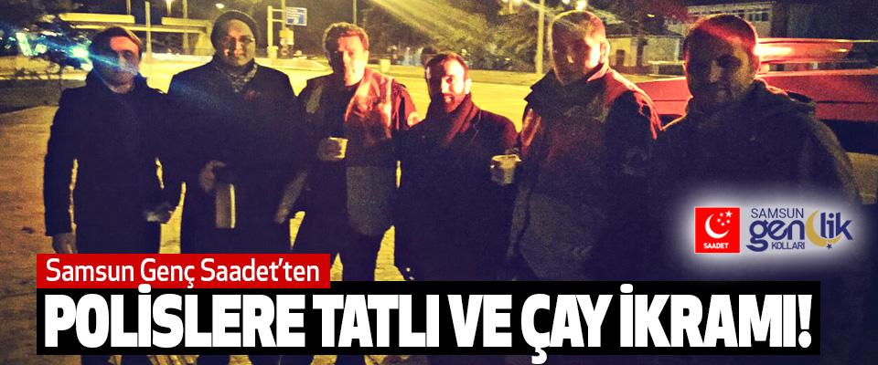 Samsun Genç Saadet'ten Polislere Tatlı Ve Çay İkramı!
