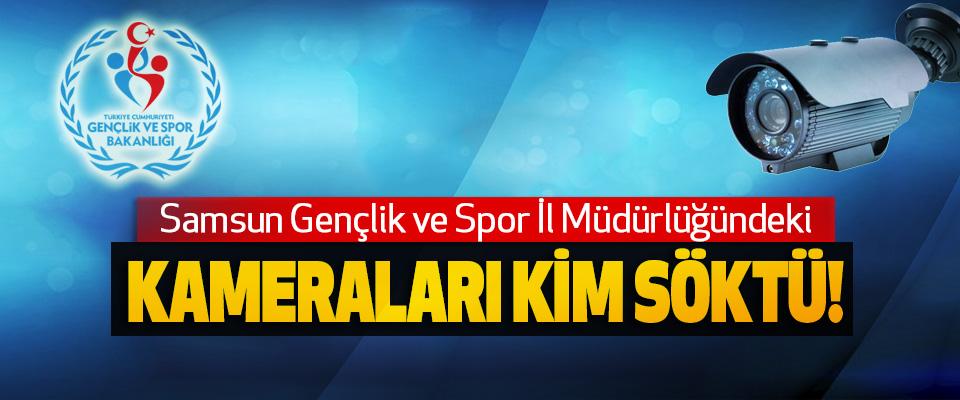 Samsun Gençlik ve Spor İl Müdürlüğündeki Kameraları kim söktü!