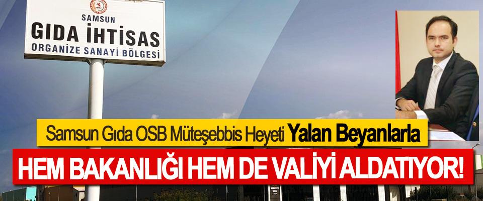 Samsun Gıda OSB Müteşebbis Heyeti Yalan Beyanlarla  Hem bakanlığı hem de valiyi aldatıyor!