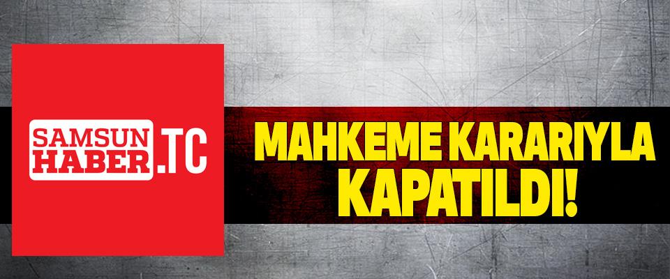 Samsun haber tc mahkeme kararıyla kapatıldı!