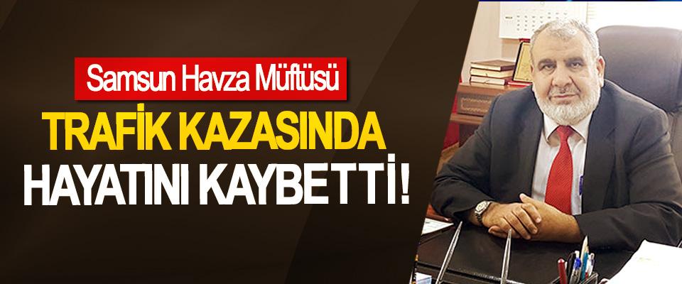 Samsun Havza Müftüsü Trafik kazasında hayatını kaybetti!