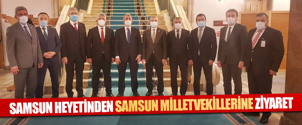 Samsun Heyetinden Samsun Milletvekillerine Ziyaret