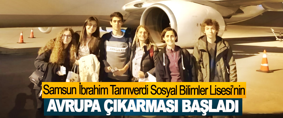 Samsun İbrahim Tanrıverdi Sosyal Bilimler Lisesi'nin Avrupa Çıkarması Başladı