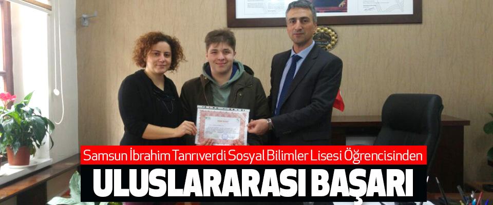Samsun İbrahim Tanrıverdi Sosyal Bilimler Lisesi Öğrencisinden Uluslararası Başarı